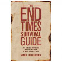 The End Times Survival Guide -  Mark Hitchcock
